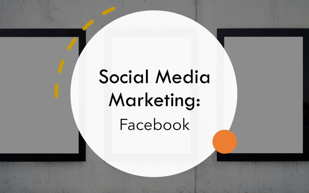 Social Media Marketing: Facebook
