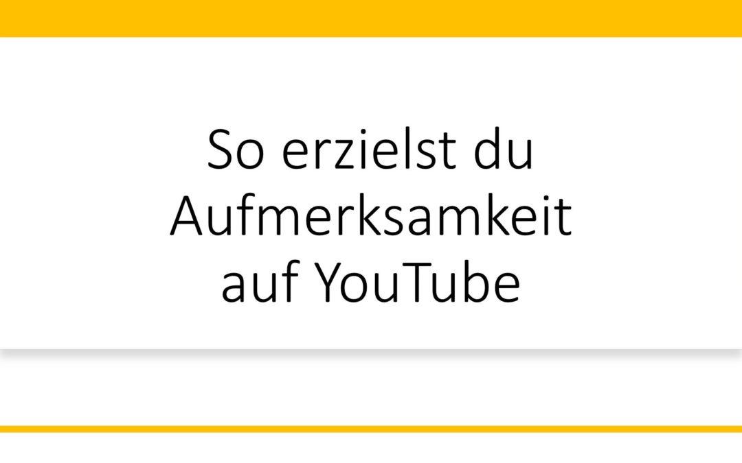 Wie du Aufmerksamkeit auf YouTube erregst