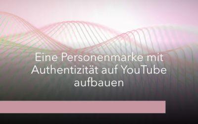 Eine Personenmarke mit Authentizität auf YouTube aufbauen