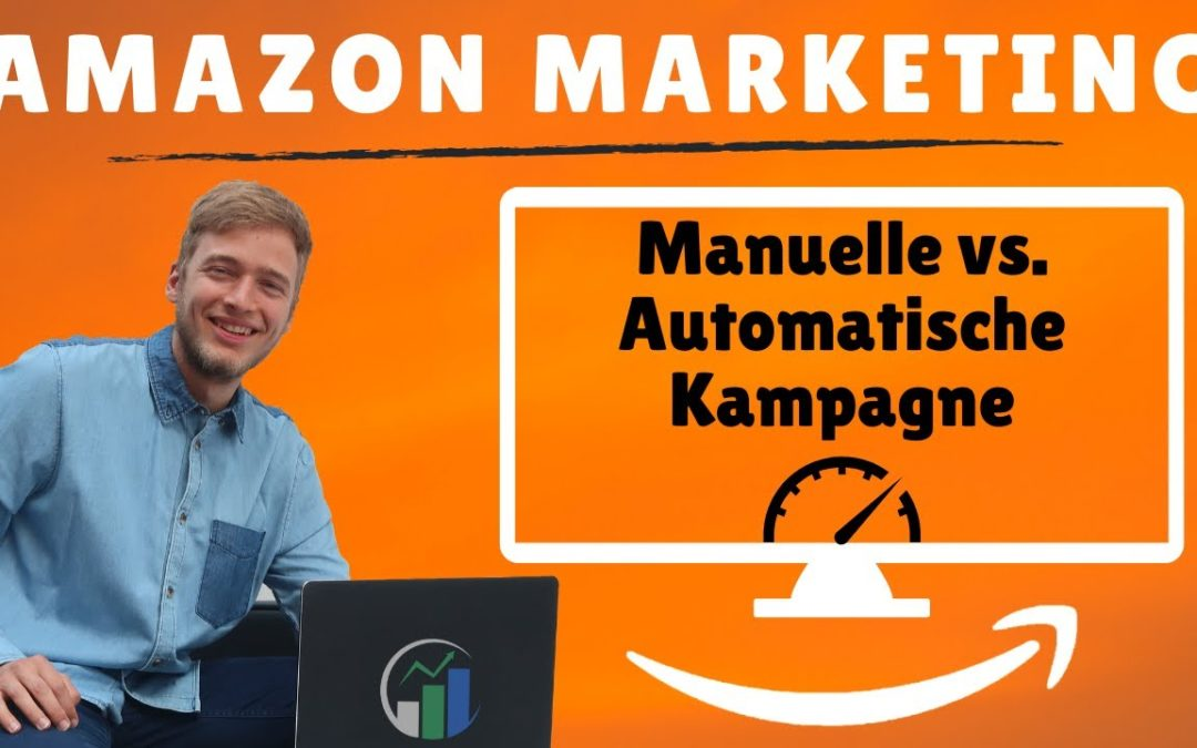 Amazon Kampagne erstellen I Manuelle vs. Auto Kampagne Amazon Marketing