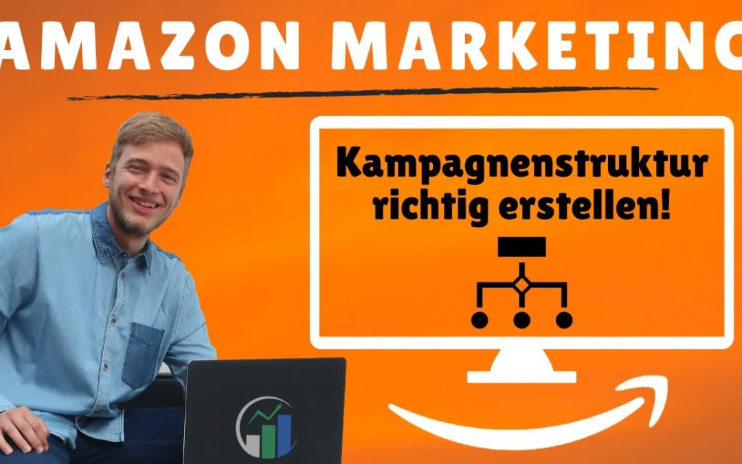 Amazon Kampagnen I Amazon Kampagnen optimieren I Amazon Kampagnenstruktur