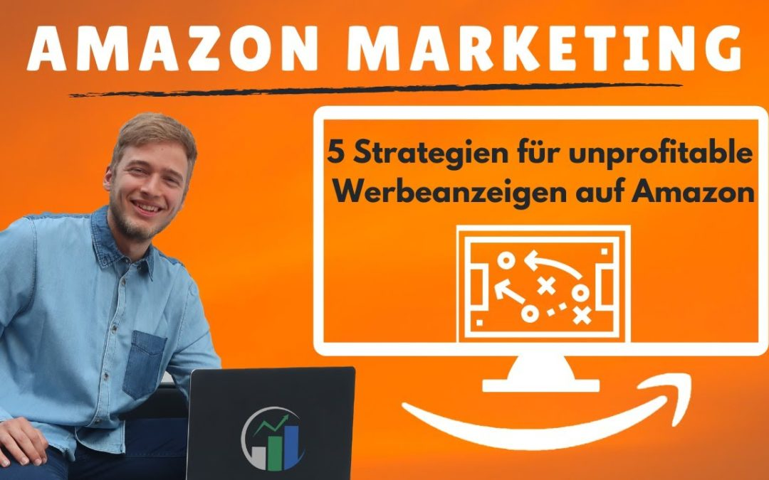 Wann es Sinn macht, unprofitable Ads zu schalten. 5 Strategien für unprofitable Werbung auf Amazon!