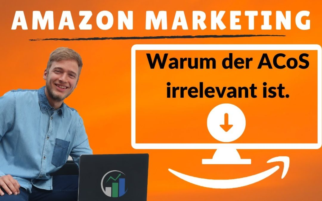 Warum der ACoS irrelevant ist! ACoS Amazon PPC I Amazon ACoS Definition und alternative Kennzahlen