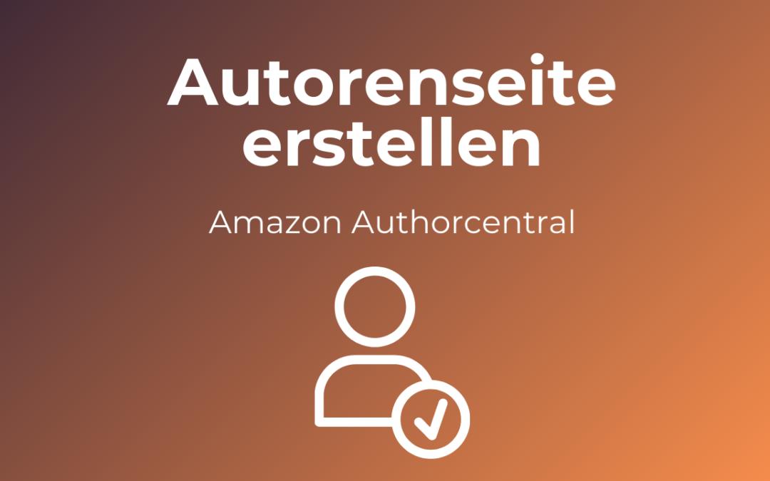 Amazon KDP Autorenseite erstellen – Authorcentral Erfahrung