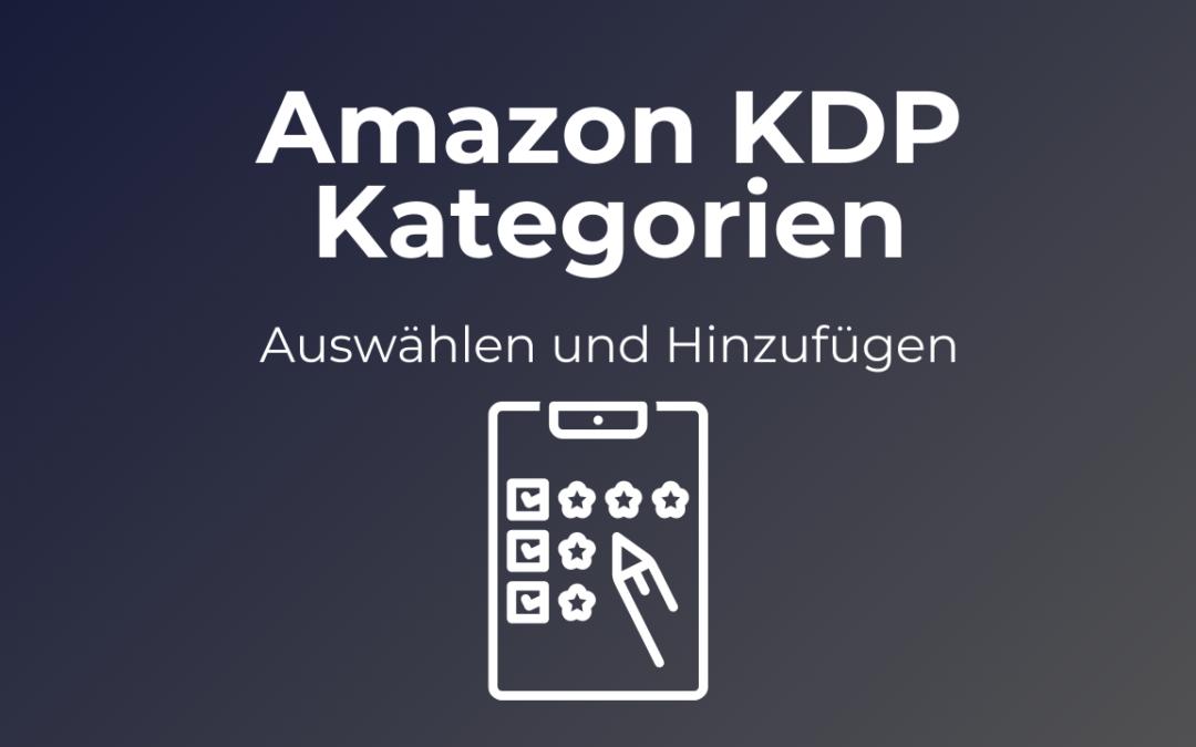 Amazon KDP Kategorien hinzufügen und auswählen: Richtiges Vorgehen mit KDP