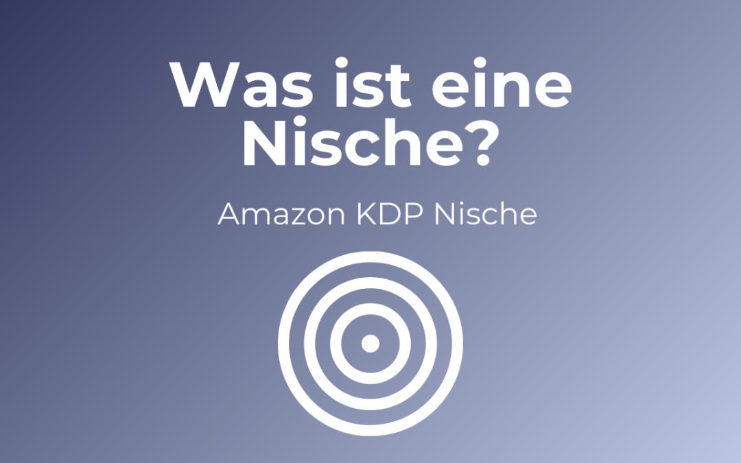 Amazon KDP Nischen Definition: Was ist eine Nische bei Amazon KDP!