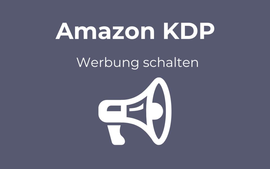 Amazon KDP Werbung schalten: Werbemöglichkeiten für Amazon KDP