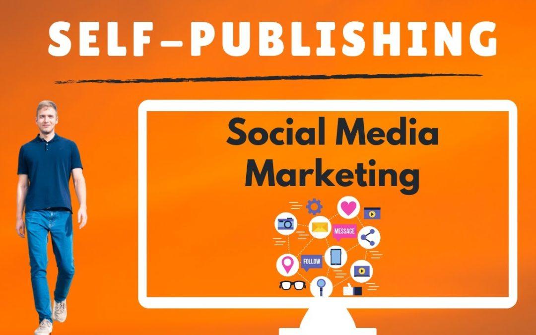 Social Media Marketing für Autoren: Social Media Übersicht für Marketing im Selfpublishing