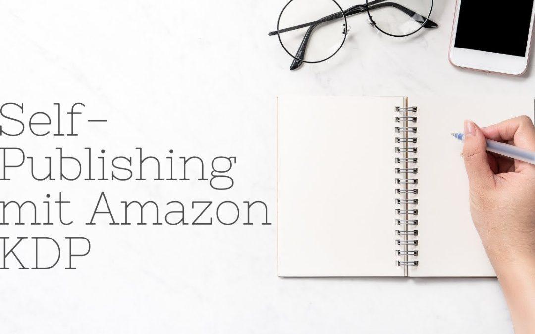 Was ist Amazon Kindle Direct Publishing? Self-Publishing mit Amazon KDP einfach erklärt!