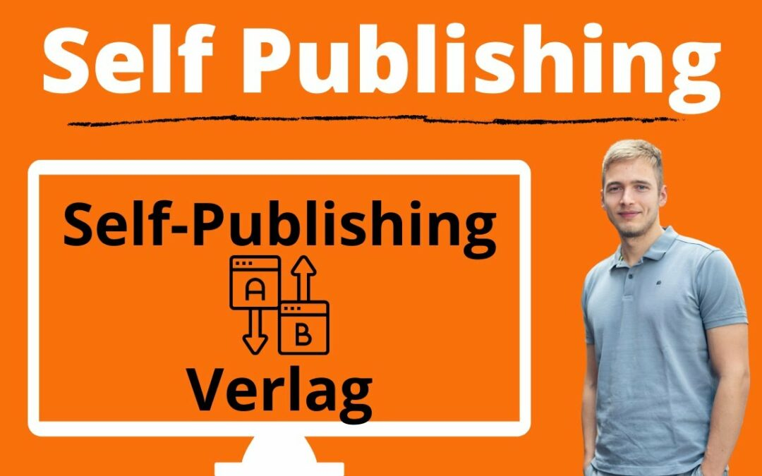 Self Publishing oder Verlag? Verlag vs. Selbstverlag/Self Publishing – Die Unterschiede