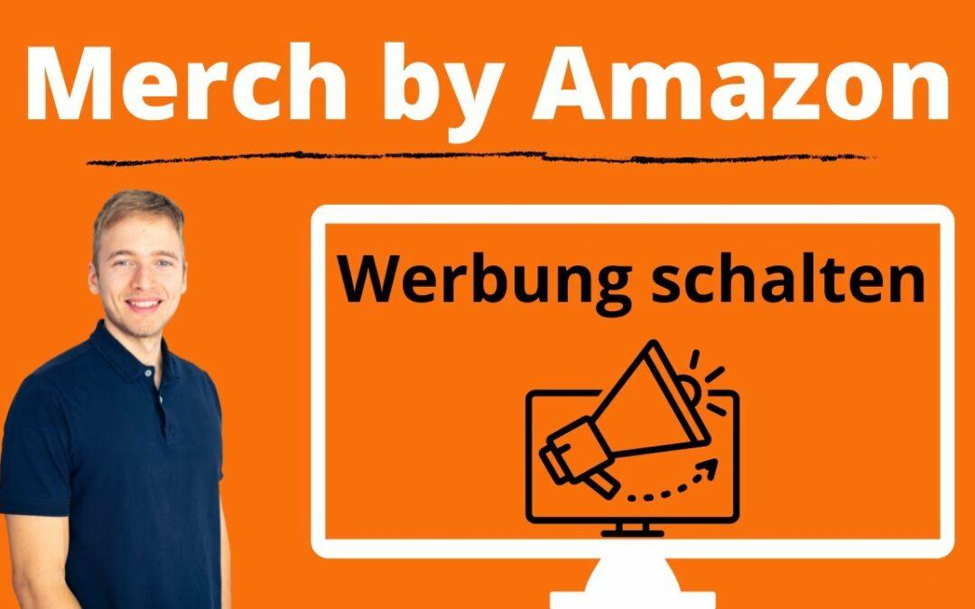 Merch by Amazon Werbung schalten – Ausführliches Tutorial für Merch by Amazon Advertising